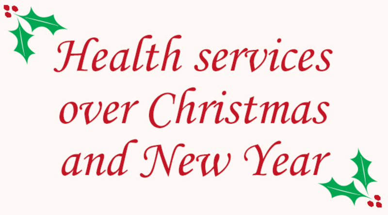 Health services over Christmas and New Year