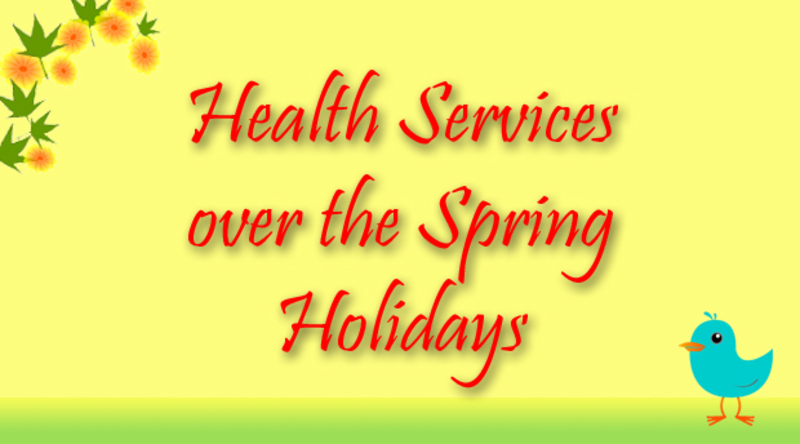 Health Services over Spring holidays